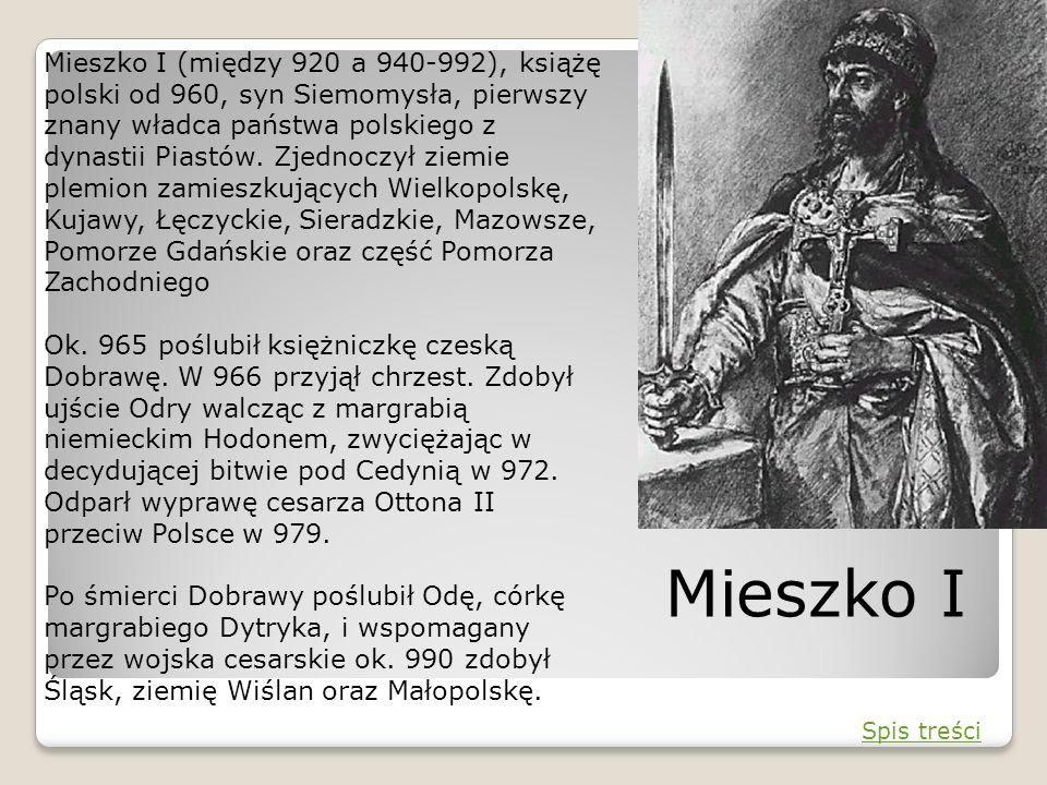 Mieszko I (między 920 a 940-992), książę polski od 960, syn Siemomysła, pierwszy znany władca państwa polskiego z dynastii Piastów. Zjednoczył ziemie