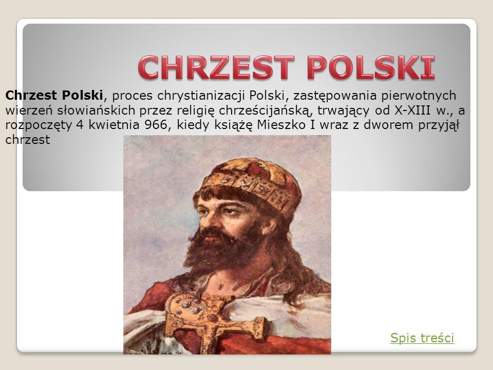 Chrzest Polski, proces chrystianizacji Polski, zastępowania pierwotnych wierzeń słowiańskich przez religię chrześcijańską, trwający od X-XIII w., a ro