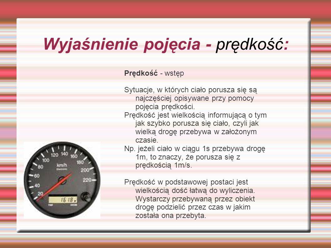 Wyjaśnienie pojęcia - prędkość: Prędkość - wstęp Sytuacje, w których ciało porusza się są najczęściej opisywane przy pomocy pojęcia prędkości.