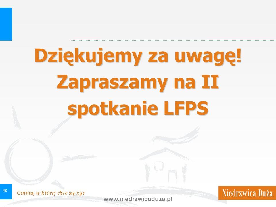 Gmina, w której chce się żyć www.niedrzwicaduza.pl 18 Dziękujemy za uwagę! Zapraszamy na II spotkanie LFPS