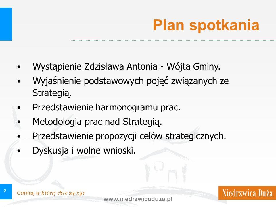 Gmina, w której chce się żyć www.niedrzwicaduza.pl 2 Plan spotkania Wystąpienie Zdzisława Antonia - Wójta Gminy.