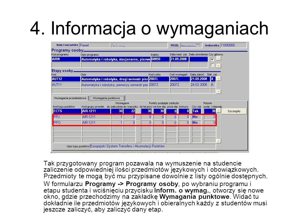 4. Informacja o wymaganiach Tak przygotowany program pozawala na wymuszenie na studencie zaliczenie odpowiedniej ilości przedmiotów językowych i obowi