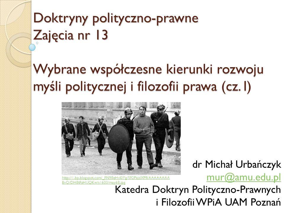 Doktryny polityczno-prawne Zajęcia nr 13 Wybrane współczesne kierunki rozwoju myśli politycznej i filozofii prawa (cz. I) dr Michał Urbańczyk mur@amu.