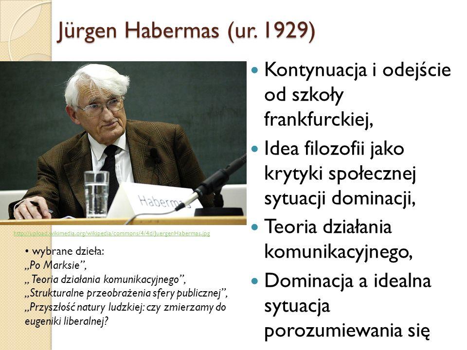 Jürgen Habermas (ur. 1929) Kontynuacja i odejście od szkoły frankfurckiej, Idea filozofii jako krytyki społecznej sytuacji dominacji, Teoria działania