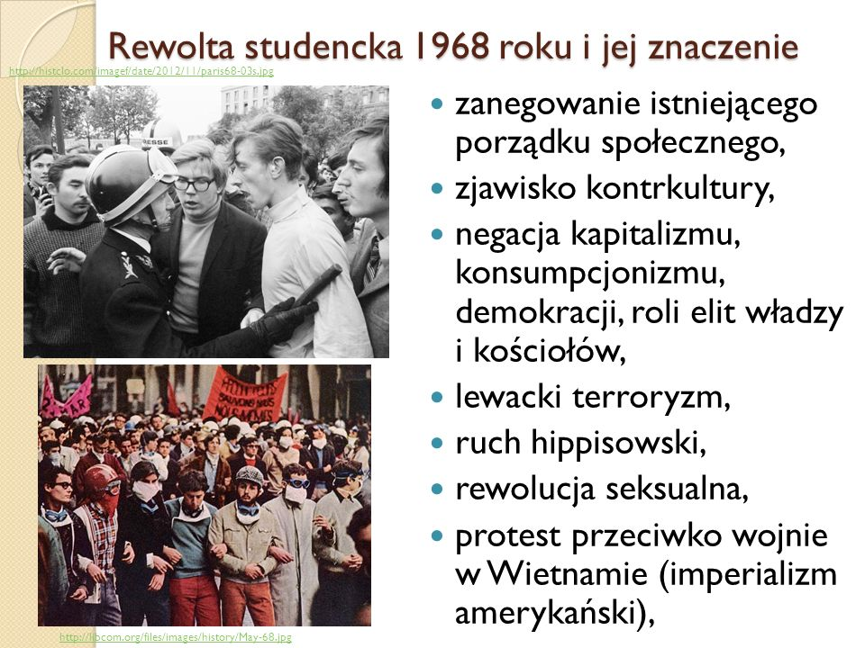 Rewolta studencka 1968 roku i jej znaczenie odrzucenie tradycyjnych filozofii i schematów myślowych (etycznych, moralnych, obyczajowych, społecznych), odrzucenie przestarzałego instrumentarium pojęciowego, protest przeciwko zastanym strukturom społeczno-politycznym.