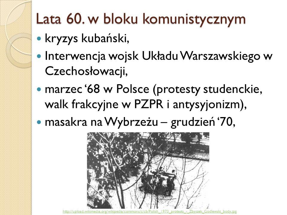 Lata 60. w bloku komunistycznym kryzys kubański, Interwencja wojsk Układu Warszawskiego w Czechosłowacji, marzec 68 w Polsce (protesty studenckie, wal