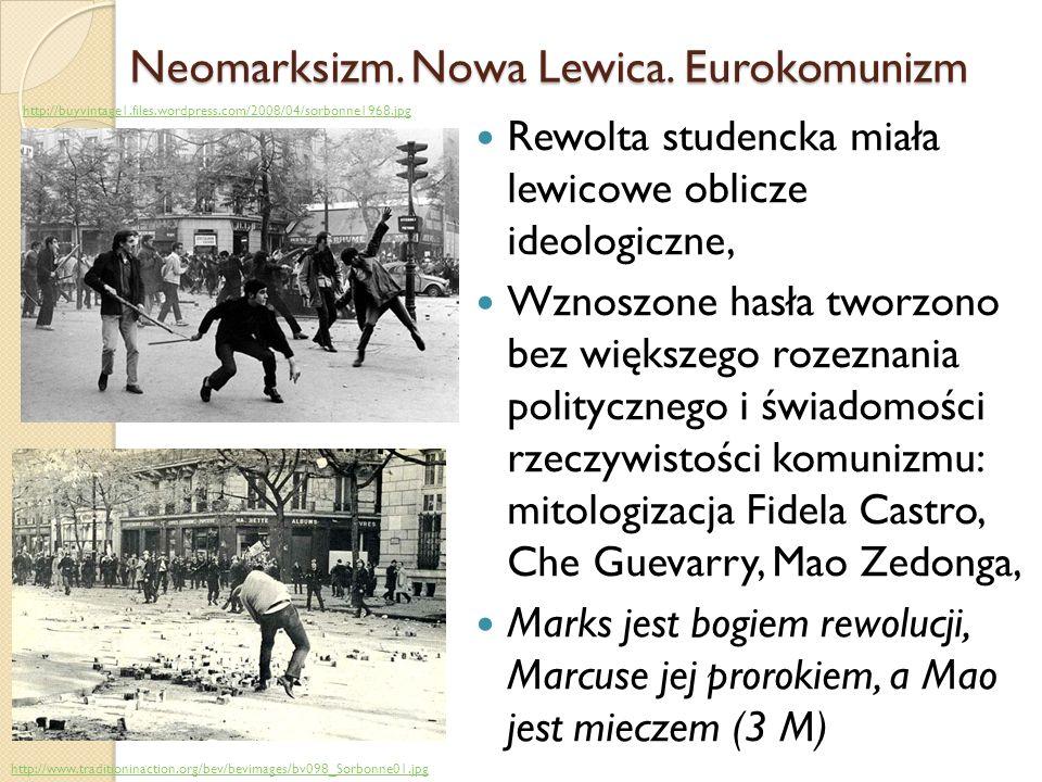 Neomarksizm. Nowa Lewica. Eurokomunizm Rewolta studencka miała lewicowe oblicze ideologiczne, Wznoszone hasła tworzono bez większego rozeznania polity