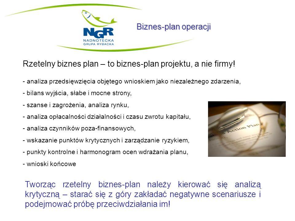 Biznes-plan operacji Rzetelny biznes plan – to biznes-plan projektu, a nie firmy! - analiza przedsięwzięcia objętego wnioskiem jako niezależnego zdarz
