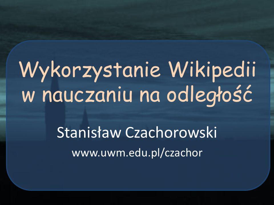 Wykorzystanie Wikipedii w nauczaniu na odległość Stanisław Czachorowski www.uwm.edu.pl/czachor