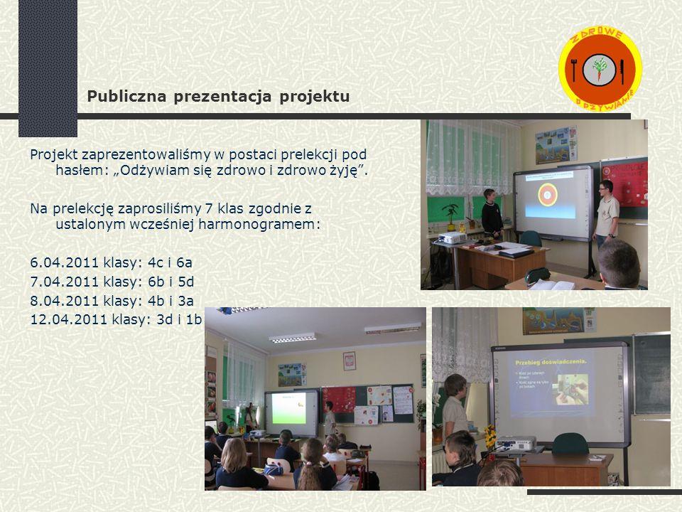 Publiczna prezentacja projektu Projekt zaprezentowaliśmy w postaci prelekcji pod hasłem: Odżywiam się zdrowo i zdrowo żyję.