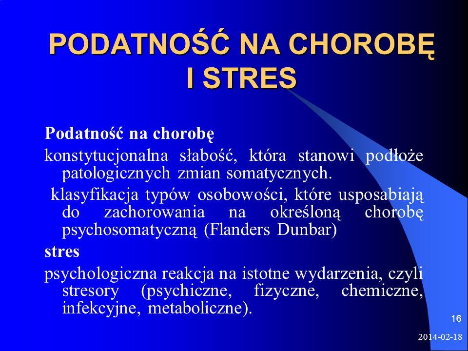 2014-02-18 16 PODATNOŚĆ NA CHOROBĘ I STRES Podatność na chorobę konstytucjonalna słabość, która stanowi podłoże patologicznych zmian somatycznych. kla
