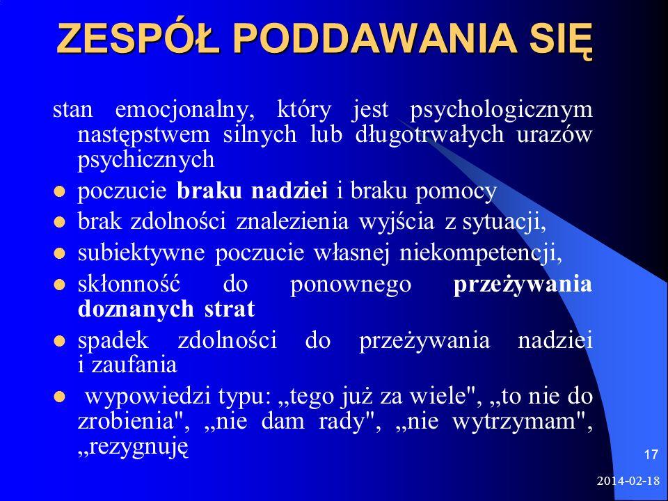 2014-02-18 17 ZESPÓŁ PODDAWANIA SIĘ stan emocjonalny, który jest psychologicznym następstwem silnych lub długotrwałych urazów psychicznych poczucie br