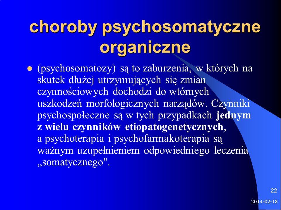 2014-02-18 22 choroby psychosomatyczne organiczne (psychosomatozy) są to zaburzenia, w których na skutek dłużej utrzymujących się zmian czynnościowych