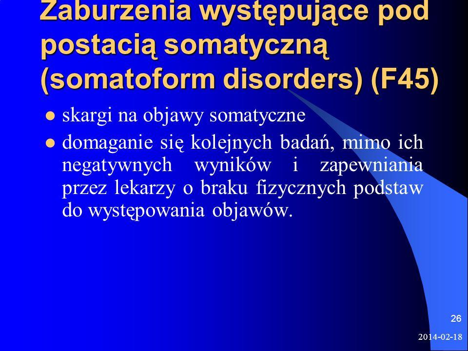 2014-02-18 26 Zaburzenia występujące pod postacią somatyczną (somatoform disorders) (F45) skargi na objawy somatyczne domaganie się kolejnych badań, m