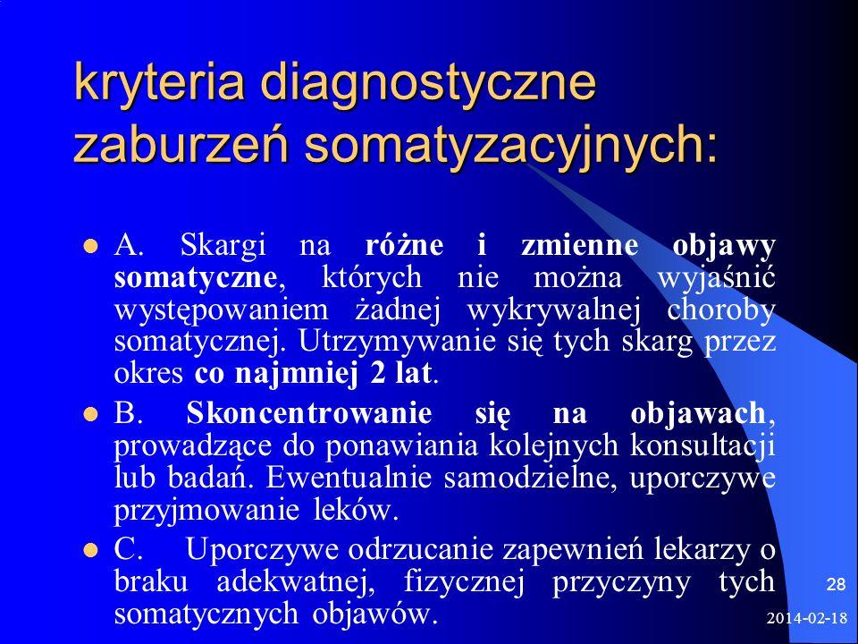 2014-02-18 28 kryteria diagnostyczne zaburzeń somatyzacyjnych: A. Skargi na różne i zmienne objawy somatyczne, których nie można wyjaśnić występowanie
