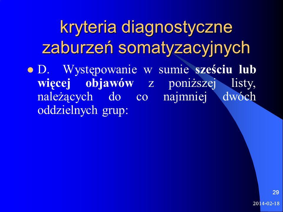 2014-02-18 29 kryteria diagnostyczne zaburzeń somatyzacyjnych D. Występowanie w sumie sześciu lub więcej objawów z poniższej listy, należących do co n