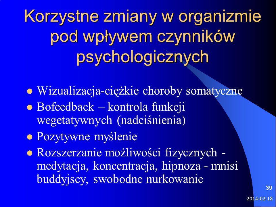 2014-02-18 39 Korzystne zmiany w organizmie pod wpływem czynników psychologicznych Wizualizacja-ciężkie choroby somatyczne Bofeedback – kontrola funkc