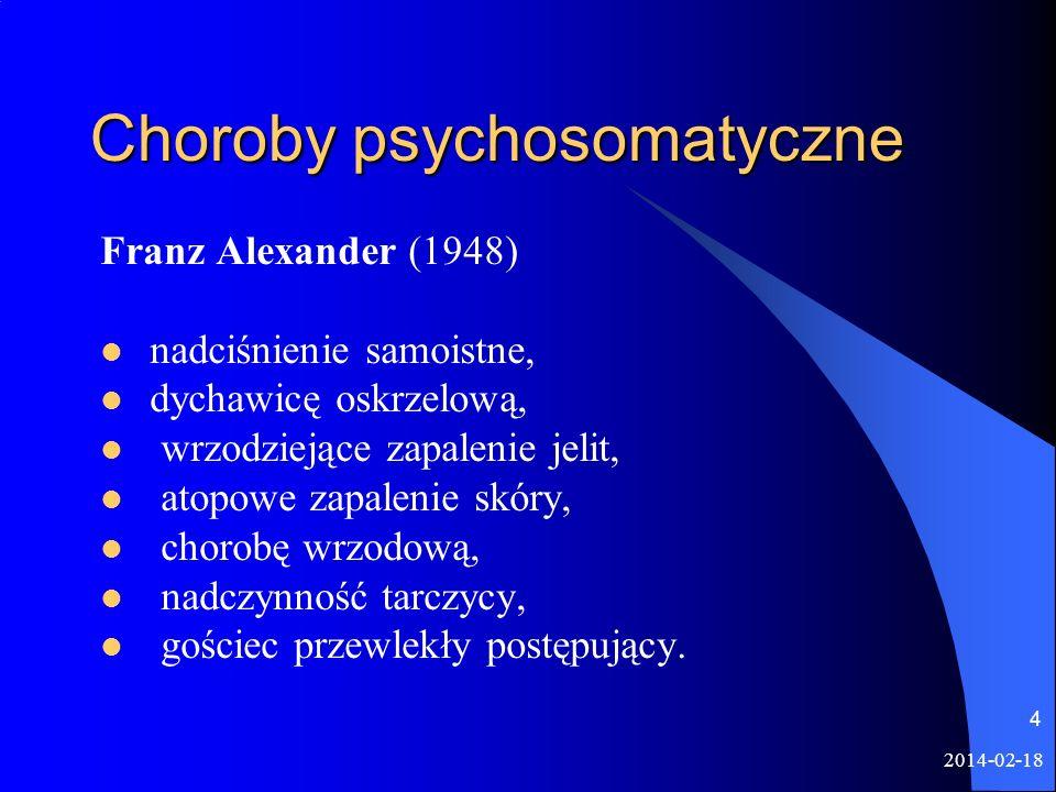 2014-02-18 4 Choroby psychosomatyczne Franz Alexander (1948) nadciśnienie samoistne, dychawicę oskrzelową, wrzodziejące zapalenie jelit, atopowe zapal