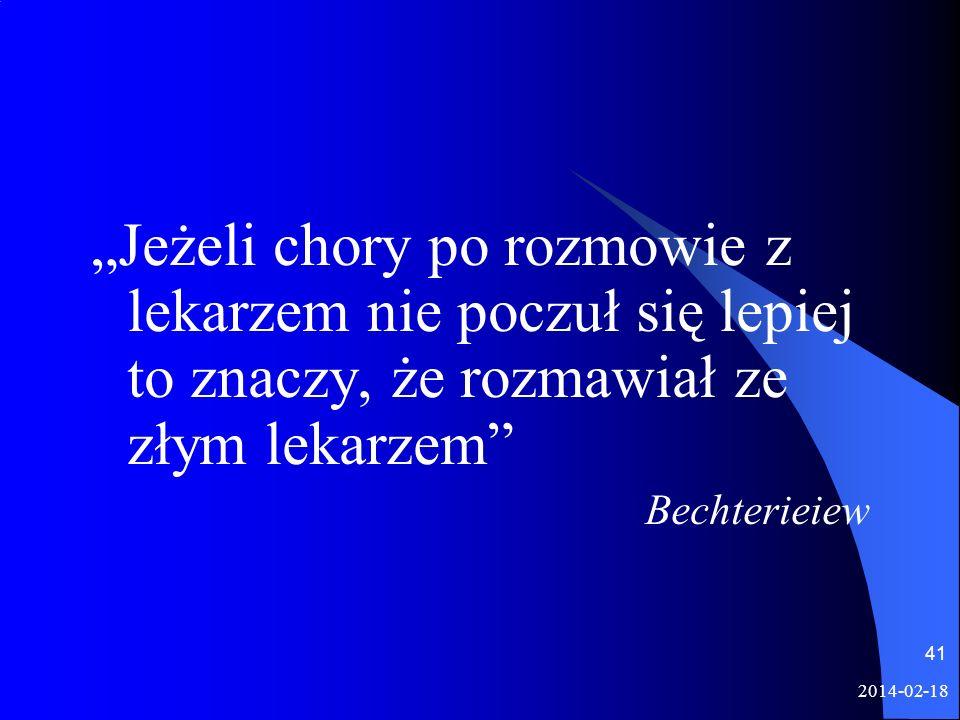 2014-02-18 41 Jeżeli chory po rozmowie z lekarzem nie poczuł się lepiej to znaczy, że rozmawiał ze złym lekarzem Bechterieiew