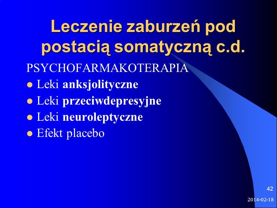 2014-02-18 42 Leczenie zaburzeń pod postacią somatyczną c.d. PSYCHOFARMAKOTERAPIA Leki anksjolityczne Leki przeciwdepresyjne Leki neuroleptyczne Efekt