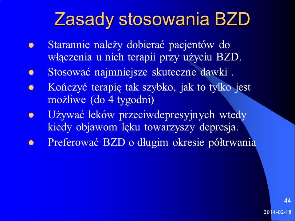 2014-02-18 44 Zasady stosowania BZD Starannie należy dobierać pacjentów do włączenia u nich terapii przy użyciu BZD. Stosować najmniejsze skuteczne da
