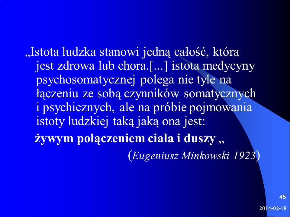 2014-02-18 45 Istota ludzka stanowi jedną całość, która jest zdrowa lub chora.[...] istota medycyny psychosomatycznej polega nie tyle na łączeniu ze s