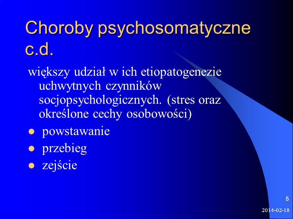 2014-02-18 5 Choroby psychosomatyczne c.d. większy udział w ich etiopatogenezie uchwytnych czynników socjopsychologicznych. (stres oraz określone cech