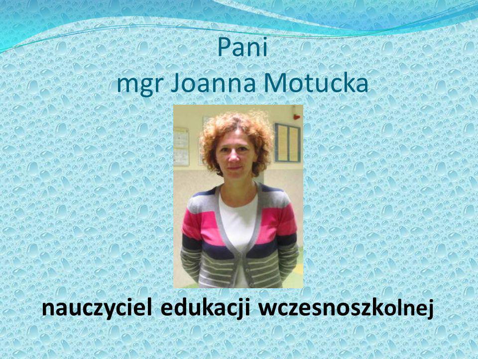 Pani mgr Joanna Motucka nauczyciel edukacji wczesnoszk olnej