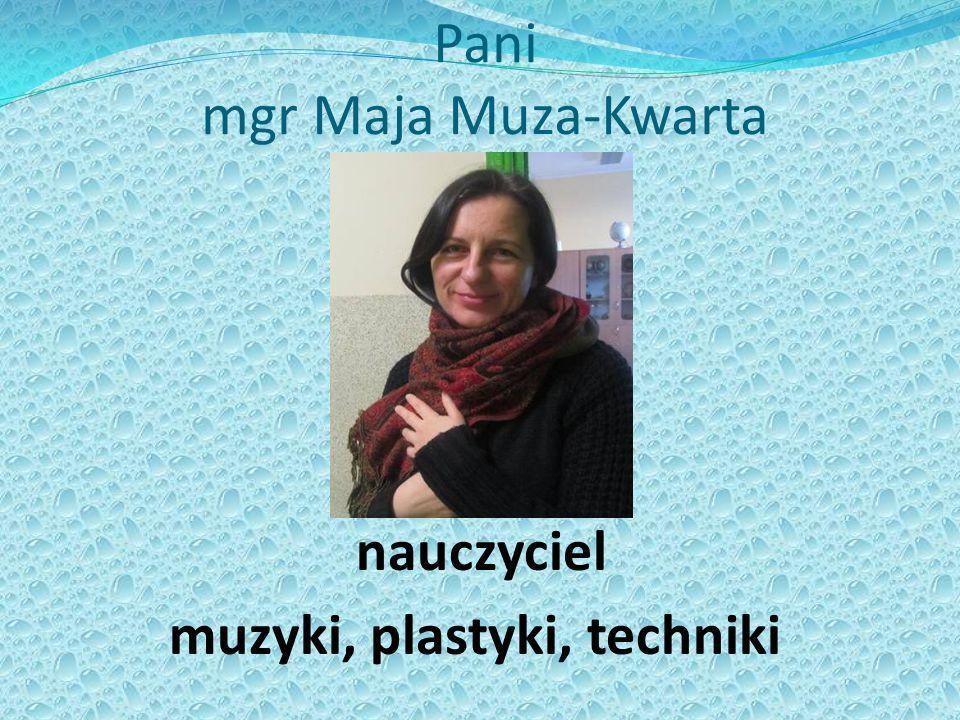 Pani mgr Maja Muza-Kwarta nauczyciel muzyki, plastyki, techniki