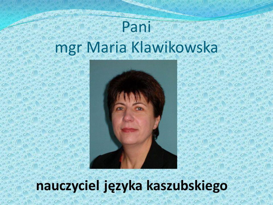 Pani mgr Maria Klawikowska nauczyciel języka kaszubskiego