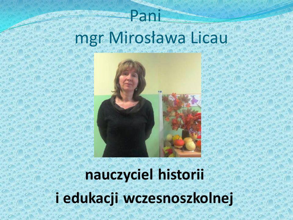 Pani mgr Mirosława Licau nauczyciel historii i edukacji wczesnoszkolnej