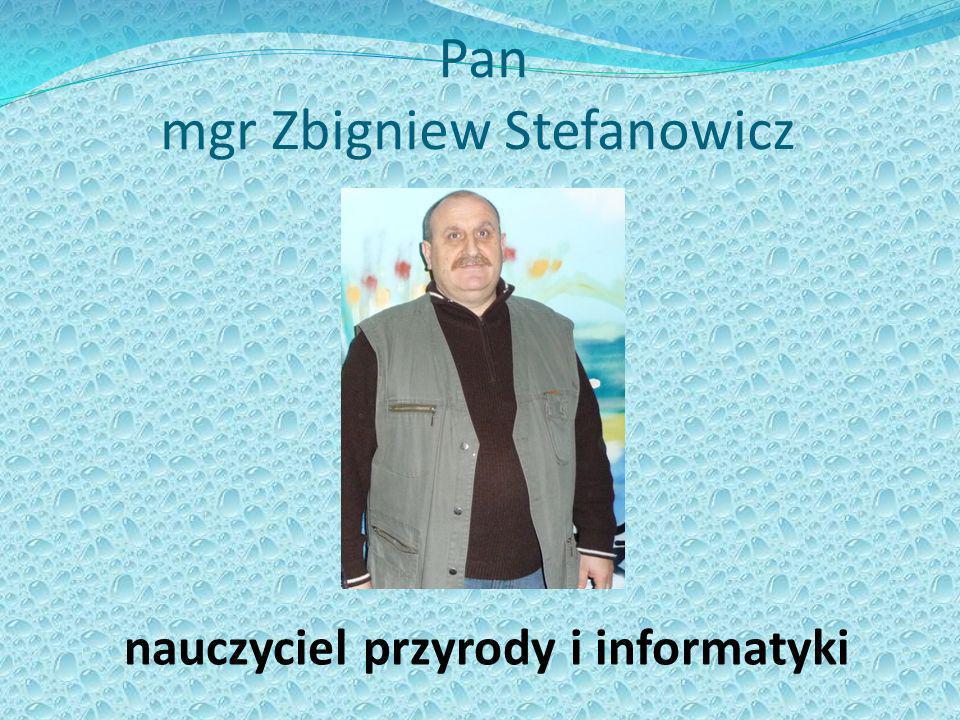 Pan mgr Zbigniew Stefanowicz nauczyciel przyrody i informatyki