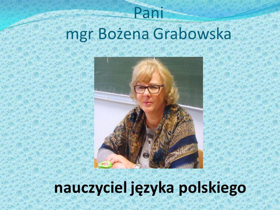 Pani mgr Bożena Grabowska nauczyciel języka polskiego