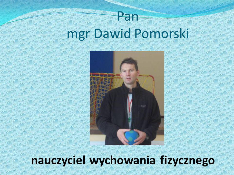 Pan mgr Dawid Pomorski nauczyciel wychowania fizycznego