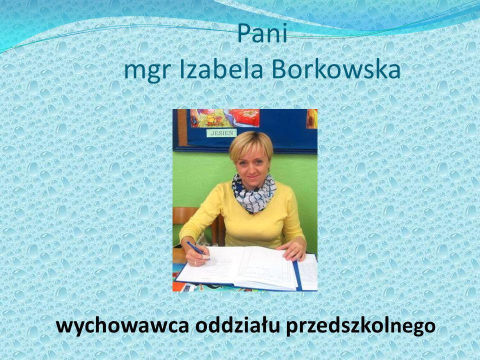 Pani mgr Izabela Borkowska wychowawca oddziału przedszkol nego