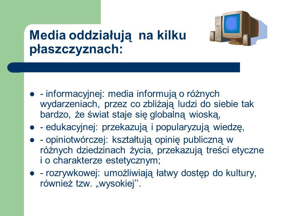 Media oddziałują na kilku płaszczyznach: - informacyjnej: media informują o różnych wydarzeniach, przez co zbliżają ludzi do siebie tak bardzo, że świ