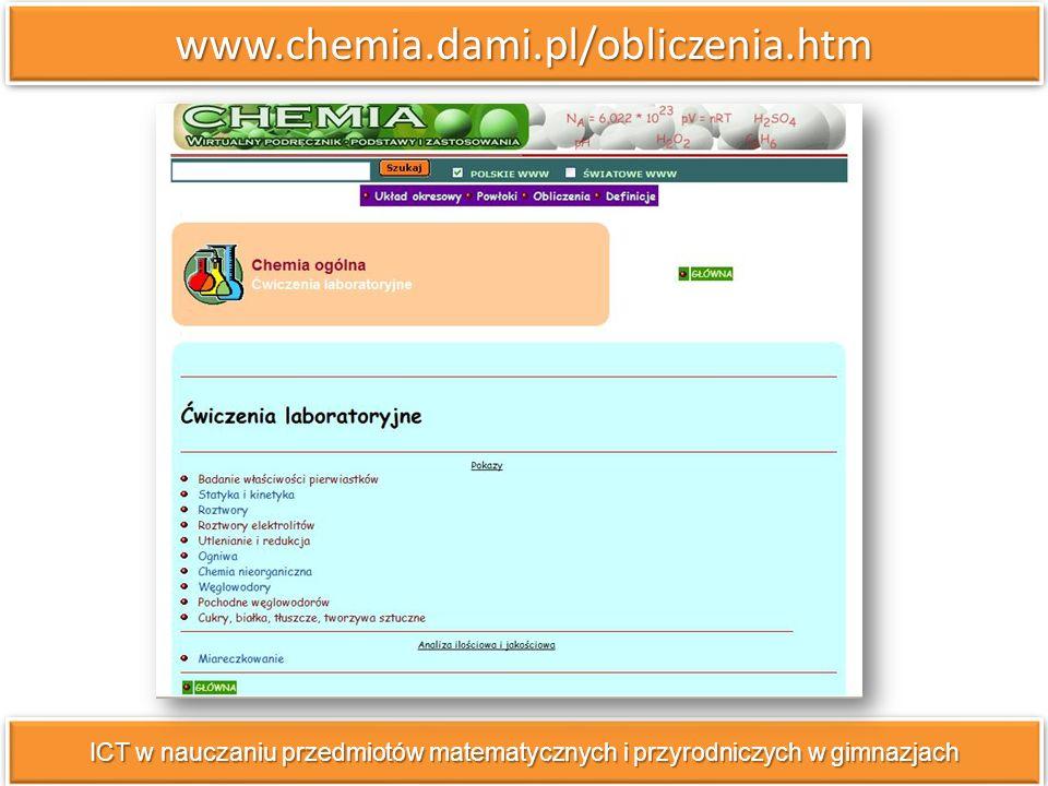 www.chemia.dami.pl/obliczenia.htmwww.chemia.dami.pl/obliczenia.htm ICT w nauczaniu przedmiotów matematycznych i przyrodniczych w gimnazjach
