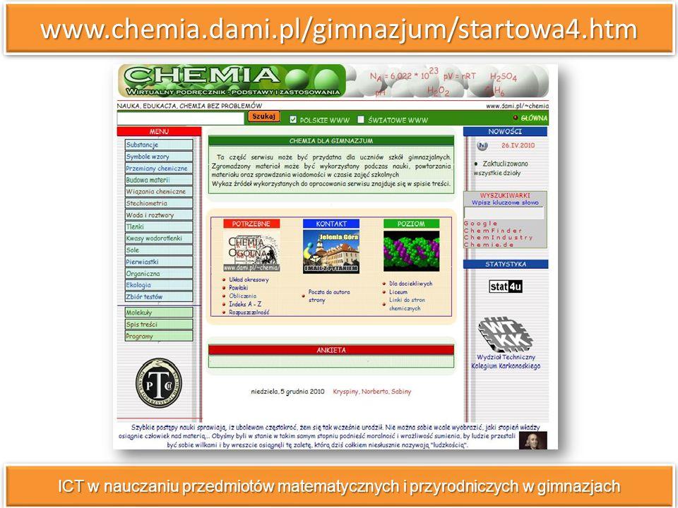 www.chemia.dami.pl/gimnazjum/startowa4.htmwww.chemia.dami.pl/gimnazjum/startowa4.htm ICT w nauczaniu przedmiotów matematycznych i przyrodniczych w gim