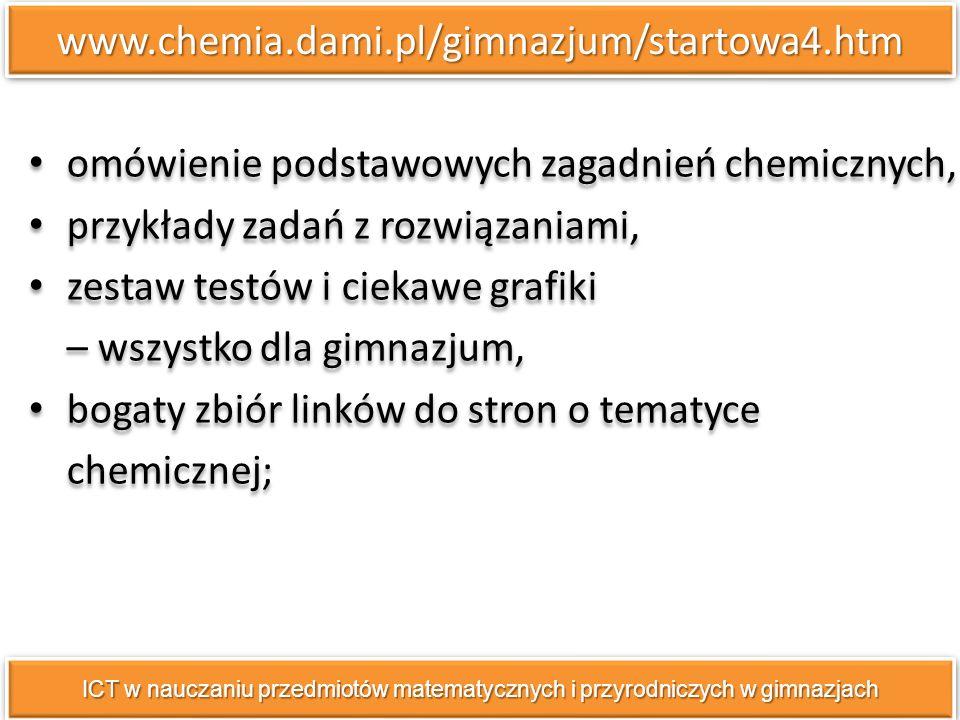 www.chemia.dami.pl/gimnazjum/startowa4.htmwww.chemia.dami.pl/gimnazjum/startowa4.htm omówienie podstawowych zagadnień chemicznych, przykłady zadań z r