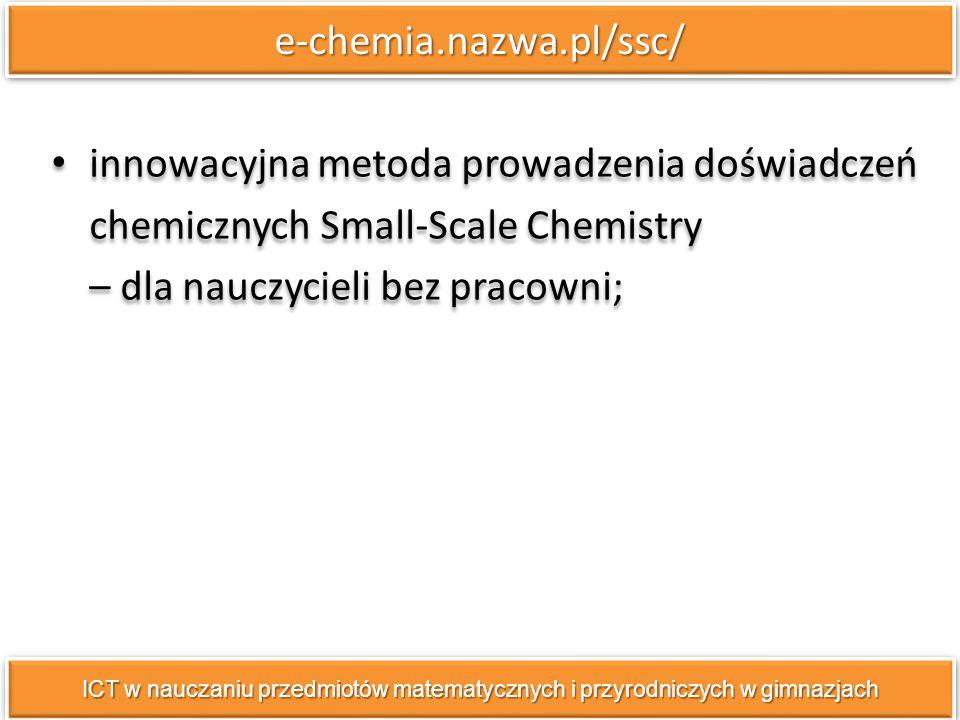 e-chemia.nazwa.pl/ssc/e-chemia.nazwa.pl/ssc/ innowacyjna metoda prowadzenia doświadczeń chemicznych Small-Scale Chemistry – dla nauczycieli bez pracow