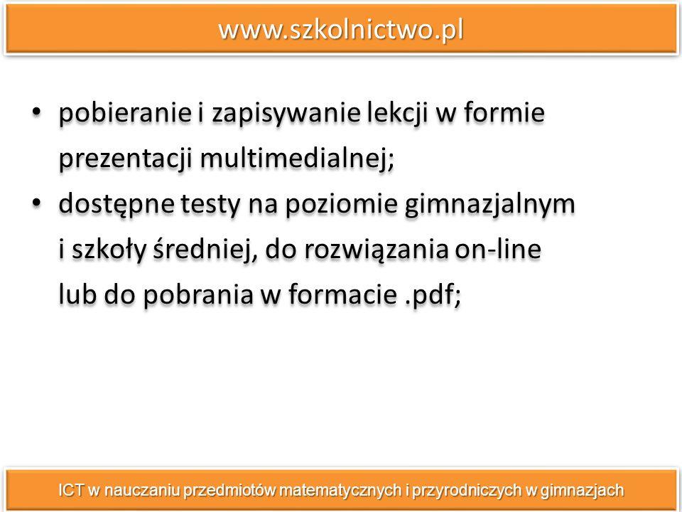 www.szkolnictwo.plwww.szkolnictwo.pl pobieranie i zapisywanie lekcji w formie prezentacji multimedialnej; dostępne testy na poziomie gimnazjalnym i sz