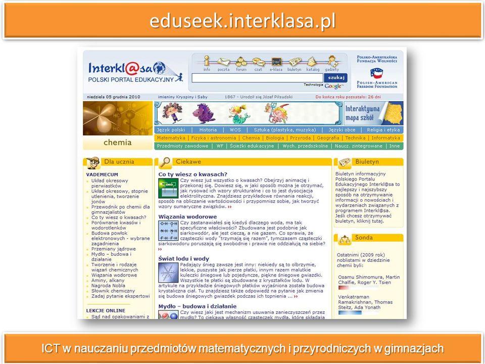 eduseek.interklasa.pleduseek.interklasa.pl w zakładce CHEMIA dostępne lekcje on-line, zawierające animacje doświadczeń i wyjaśniające przebieg procesów chemicznych, tworzenie się wiązań chemicznych, budowę i działanie mydła itp.