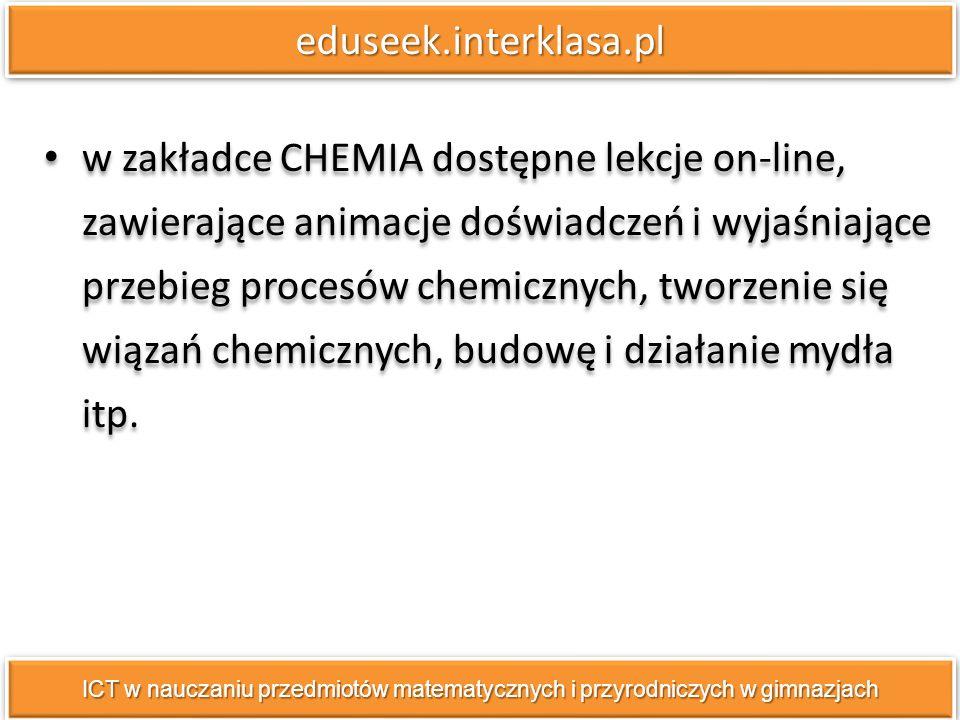eduseek.interklasa.pleduseek.interklasa.pl w zakładce CHEMIA dostępne lekcje on-line, zawierające animacje doświadczeń i wyjaśniające przebieg procesó
