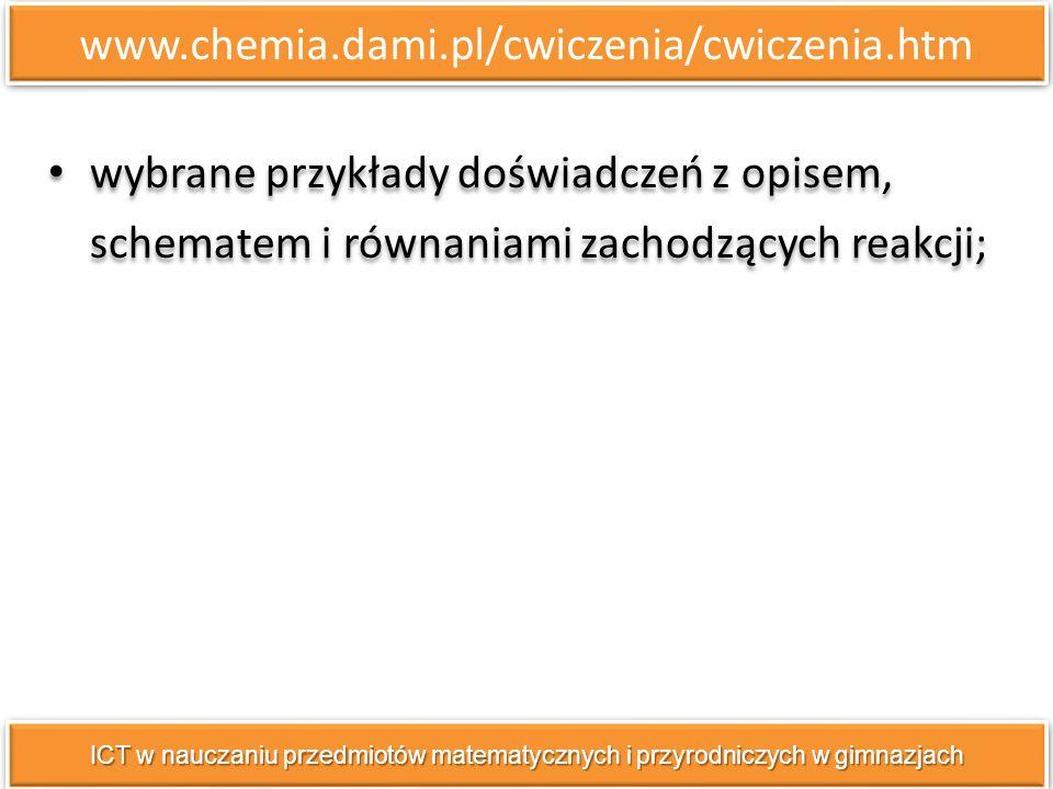 www.chemia.dami.pl/cwiczenia/cwiczenia.htm ICT w nauczaniu przedmiotów matematycznych i przyrodniczych w gimnazjach wybrane przykłady doświadczeń z op