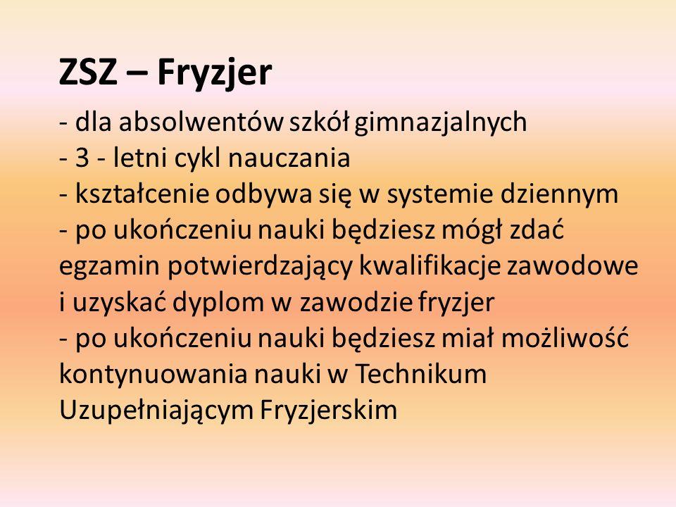 ZSZ – Fryzjer - dla absolwentów szkół gimnazjalnych - 3 - letni cykl nauczania - kształcenie odbywa się w systemie dziennym - po ukończeniu nauki będz