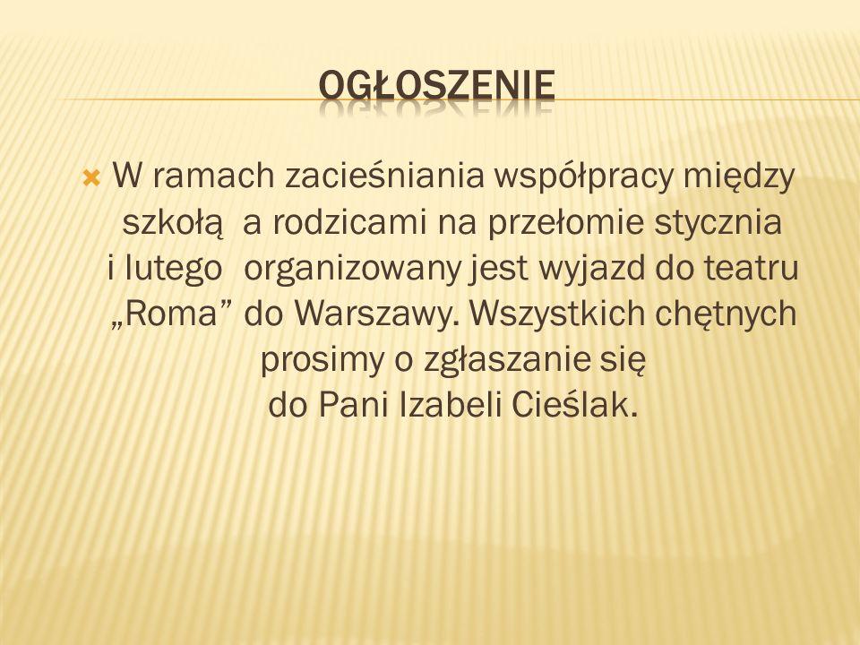 W ramach zacieśniania współpracy między szkołą a rodzicami na przełomie stycznia i lutego organizowany jest wyjazd do teatru Roma do Warszawy. Wszystk