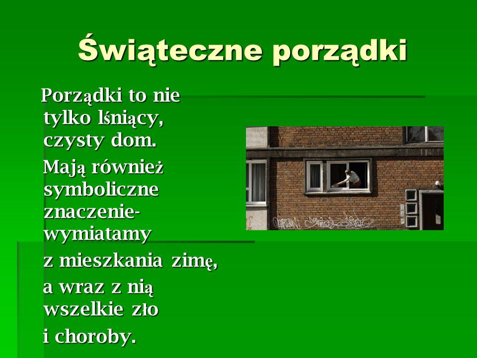 Świąteczne porządki Porz ą dki to nie tylko l ś ni ą cy, czysty dom.
