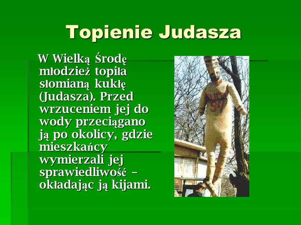 Topienie Judasza W Wielk ą Ś rod ę m ł odzie ż topi ł a s ł omian ą kuk łę (Judasza).