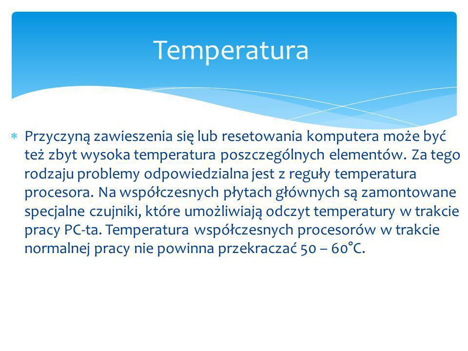 Przyczyną zawieszenia się lub resetowania komputera może być też zbyt wysoka temperatura poszczególnych elementów.