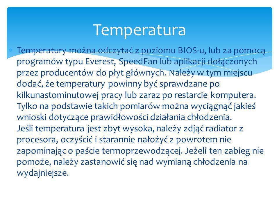 Temperatury można odczytać z poziomu BIOS-u, lub za pomocą programów typu Everest, SpeedFan lub aplikacji dołączonych przez producentów do płyt głównych.